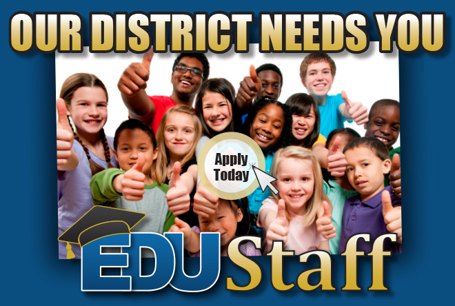 Our district needs you - Apply Today - EduStaff